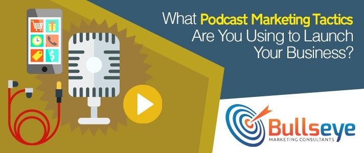 What Podcast Marketing Tactics Are You Using to Launch Your Business